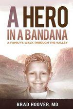 A Hero in a Bandana : A Family's Walk Through the Valley - Brad W Hoover