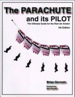 The Parachute and Its Pilot : The Ultimate Guide for the RAM Air Aviator 5th Edition - Brian Stuart Germain