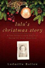 Lulu's Christmas Story : A True Story of Faith and Hope During the Great Depression - Ludmilla Bollow
