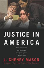 Justice in America : How the Media and Prosecutors Stack the Deck Against the Accused - Cheney Mason
