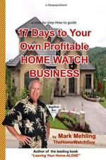17 Days to Your Own Profitable Home Watch Business : A Step-By-Step Success Manual - Mark Mehling