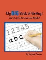 My Big Book of Writing : Learn to Write the Lowercase Alphabet - Vernada Thomas