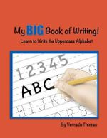 My Big Book of Writing : Learn to Write the Uppercase Alphabet - Vernada Thomas