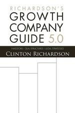 Richardson's Growth Company Guide 5.0 : Investors, Deal Structures, Legal Strategies - MR Clinton Richardson