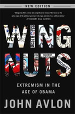 Wingnuts : How the Lunatic Fringe Is Hijacking America - John Avlon