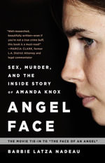 Angel Face : Sex, Murder, and the Inside Story of Amanda Knox [The movie tie-in to The Face of an Angel] - Barbie Latza Nadeau
