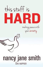 This Stuff Is Hard : Making Peace with Your Anxiety - Nancy Jane Smith