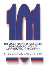 101 Questions and Answers for Managing an Accounting Practice : Solutions for the Most Difficult Problems Practitioners Face Every Day - Edward Mendlowtz Cpa