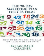 The 90-Day Marketing Plan for CPA Firms : How to Create the Roadmap for Your Firm's Growth - Jean Marie Caragher