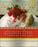 Gluten Free Cooking Made Easy - Susan Bell