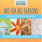 Art for All Seasons : 40 Creative Adventures for Children - Susan Schwake