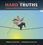 The Book of Hard Truths : 16 Facts of Life We Should Learn to Accept - Eran Dror