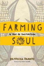 Farming Soul : A Tale of Initiation - Patricia Damery