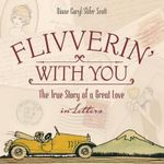 Flivverin' with You : The True Story of a Great Love in Letters - Diane C Slifer Scott