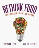 Rethink Food : 100+ Doctors Can't Be Wrong - Amy-Lee Goodman