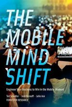 The Mobile Mind Shift : Engineer Your Business to Win in the Mobile Moment - Ted Schadler