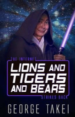 Lions and Tigers and Bears : The Internet Strikes Back - George Takei