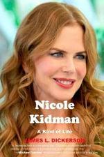 Nicole Kidman : A Kind of Life - James L Dickerson