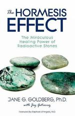 The Hormesis Effect : The Miraculous Healing Power of Radioactive Stones - Jane G Goldberg