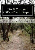 Do It Yourself (DIY) Credit Repair : Fix Your Credit in 7 Easy Steps - MS Barbara a Garrett