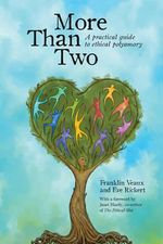 More Than Two : A Practical Guide to Ethical Polyamory 2014 - Franklin Veaux