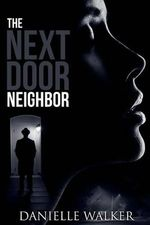 The Next Door Neighbor - Danielle Walker