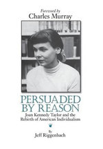 Persuaded by Reason : Joan Kennedy Taylor and the Rebirth of American Individualism - Jeff Riggenbach