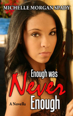 Enough Was Never Enough : A Novella - Michelle Morgan Spady