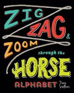 Zig, Zag, and Zoom Through the Horse Alphabet : Horse Lovers Learn Horsemanship - Diane Stellhorn