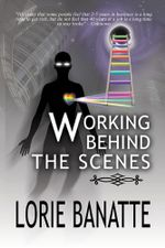 Working Behind the Scenes - Lorie E Banatte