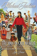 Michael Jackson : The Man in Our Mirror: A Reflection of Our Collective Soul - Lisa Brisse