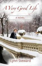 A Very Good Life : A Dana McGarry Novel - Lynn Steward
