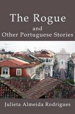 The Rogue and Other Portuguese Stories - Julieta Almeida Rodrigues