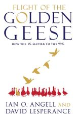 Flight of the Golden Geese : How the 1% Matter to the 99% - Ian O Angell