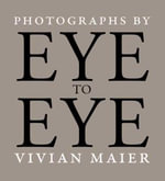 Eye to Eye : Photographs by Vivian Maier - Richard Cahan