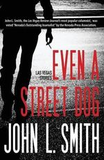 Even a Street Dog : Las Vegas Stories - John L Smith