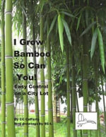 I Grow Bamboo So Can You! : Easy Control on a City Lot - C C Cafferty