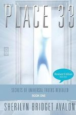 Place 33 : Secrets of Universal Truths Revealed - Part One - Sherilyn Bridget Avalon