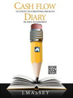 Cash Flow Diary : 10 Steps to Creating Wealth in Any Economy! - J. Massey