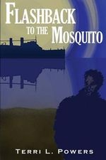 Flashback to the Mosquito - Terri L Powers