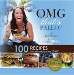 Omg. That's Paleo? : 100 Recipes That Will Make You Say