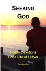 Seeking God : Poetic Devotions for a Life of Prayer - Tom Lemler