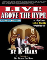 Live Above the Hype : A Hip Hop Life Skills Workbook (Student Edition) - K-Rahn