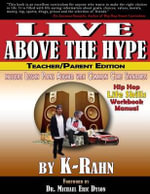 Live Above the Hype : A Hip Hop Life Skills Workbook Manual (Teacher/Parent Edition) - K-Rahn