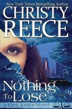 Nothing to Lose : A Grey Justice Novel - Christy Reece