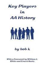 Key Players in AA History - Bob K