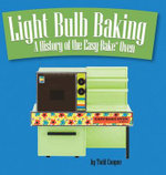 Light Bulb Baking : A History of the Easy-Bake Oven - Todd Coopee