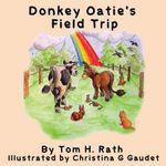 Donkey Oatie's Field Trip - Tom H Rath