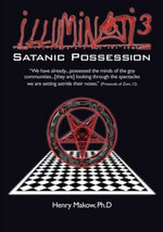 Illuminati3 : Satanic Possession: There Is Only One Conspiracy - Henry Makow Ph D