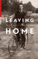 Leaving Home : The Remarkable Life of Peter Jacyk - John Lawrence Reynolds
